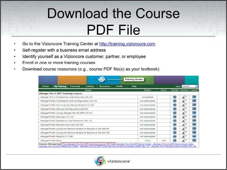 Attend the Training Course Steps: 1. Go to the Vizioncore Training Center at http://training.vizioncore.com 2.