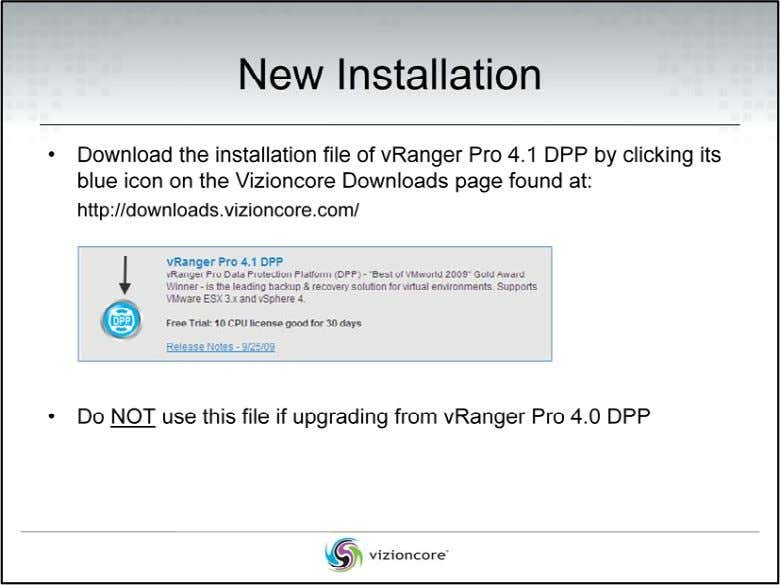 This slide refers to doing a new installation of vRanger Pro 4.1 DPP where you