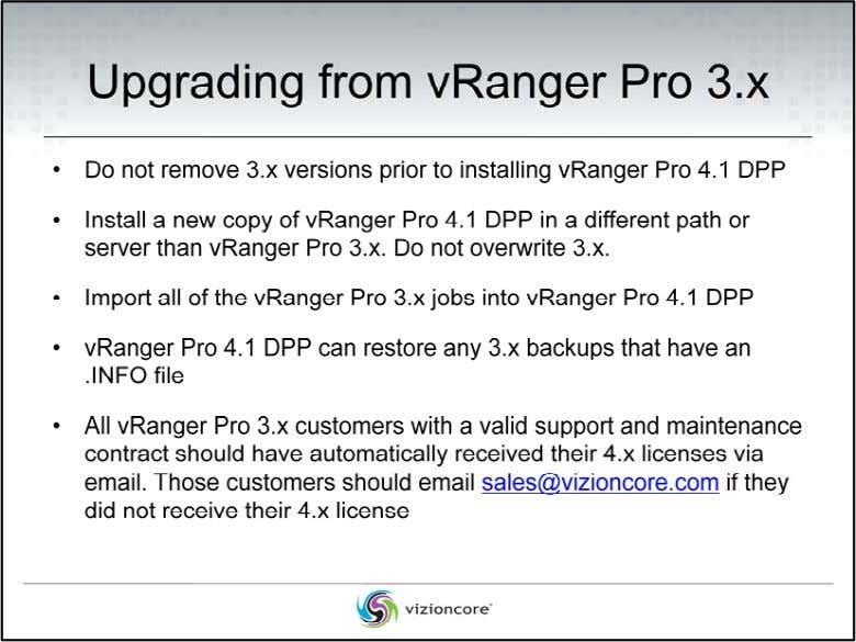 This is not really an upgrade. You are installing a new copy of vRanger Pro