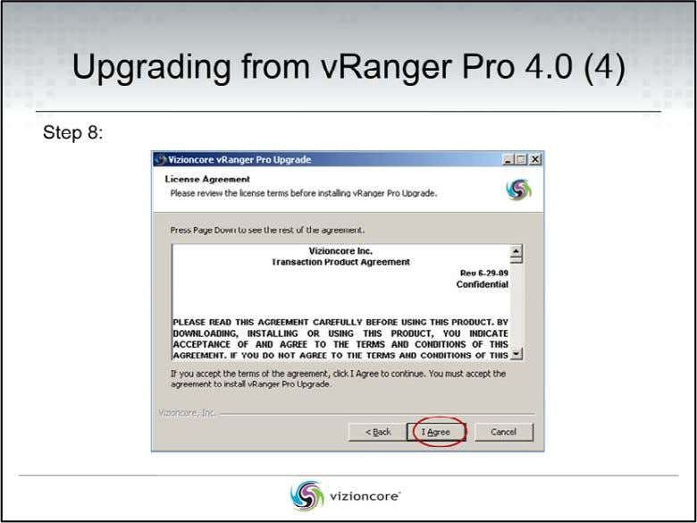 Upgrading from vRanger Pro 4.0 Step 8: At the License Agreement page, click I Agree