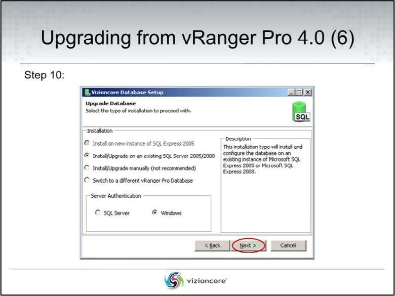 Upgrading from vRanger Pro 4.0 Step 10: At the Upgrade Database page, select the Install/Upgrade