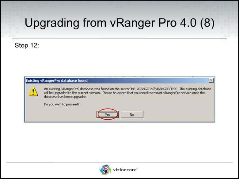 Upgrading from vRanger Pro 4.0 Step 12: At the Existing vRangerPro Database Found page, click