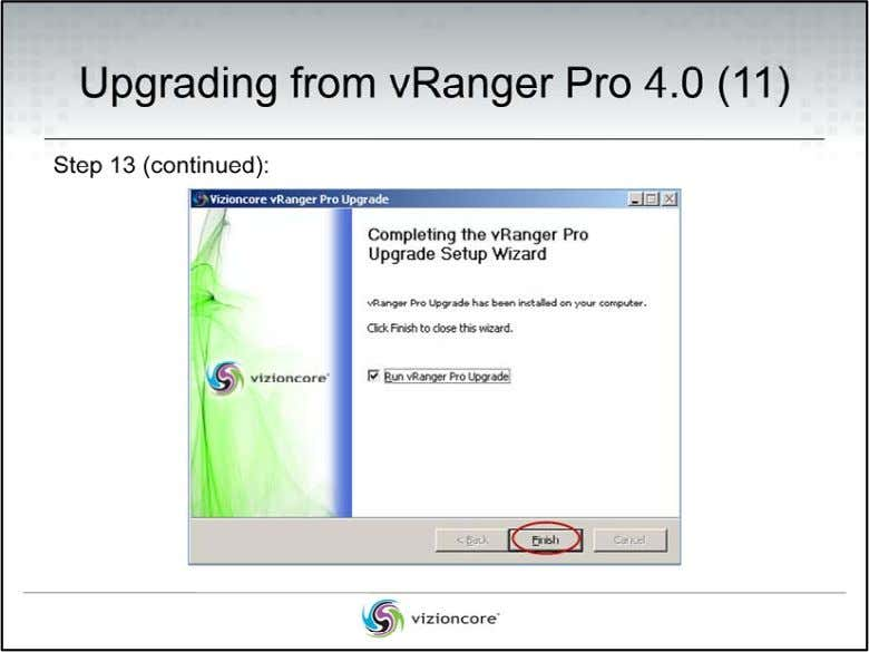 Upgrading from vRanger Pro 4.0 Step 13 (continued): At the Completing the vRanger Pro Upgrade