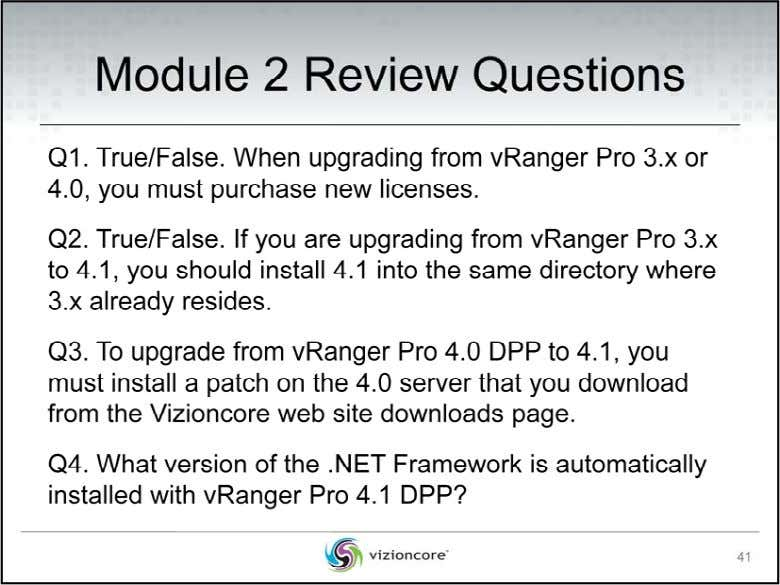 Q1. True/False. When upgrading from vRanger Pro 3.x or 4.0, you must purchase new licenses.