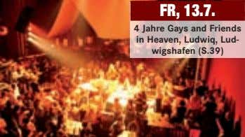 FR, 13.7. 4 Jahre Gays and Friends in Heaven, Ludwiq, Lud- wigshafen (S.39)