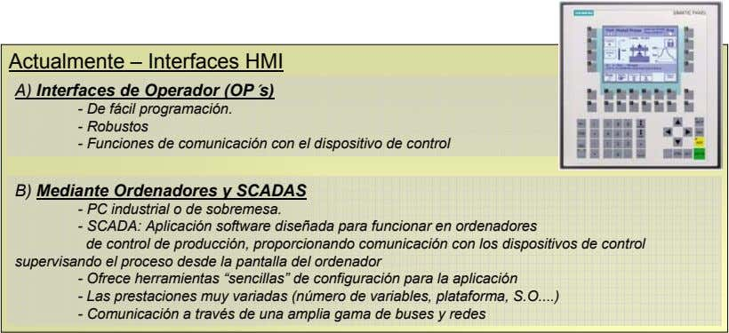 Actualmente – Interfaces HMI A) Interfaces de Operador (OP´s) - De fácil programación. - Robustos