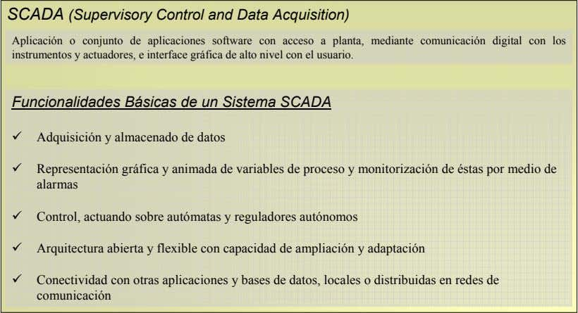 SCADA (Supervisory Control and Data Acquisition) Aplicación o conjunto de aplicaciones software con acceso a