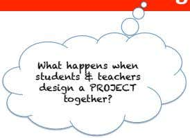 What happens when students & teachers design a PROJECT together?