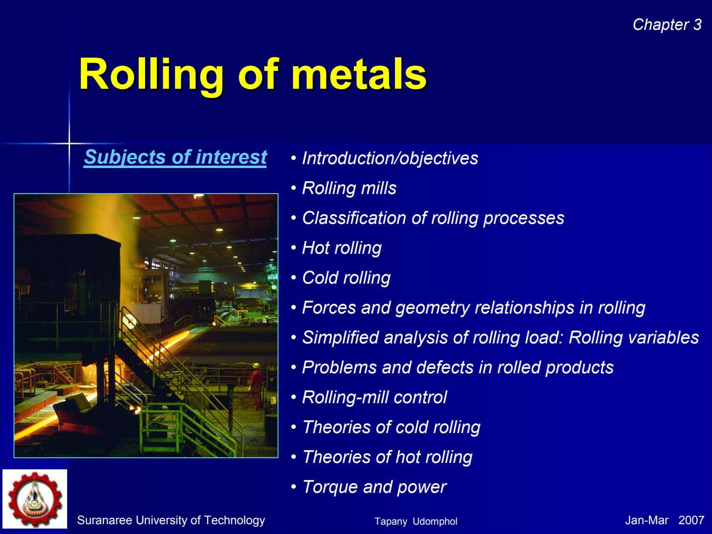 Chapter 3 RollingRolling ofof metalsmetals Subjects of interest • Introduction/objectives • Rolling mills •