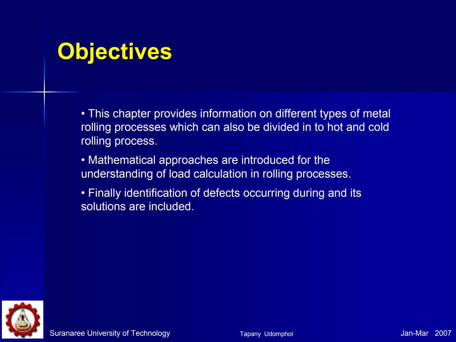 ObjectivesObjectives • This chapter provides information on different types of metal rolling processes which can