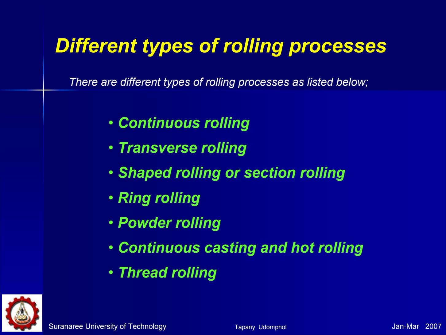Different types of rolling processes There are different types of rolling processes as listed below;