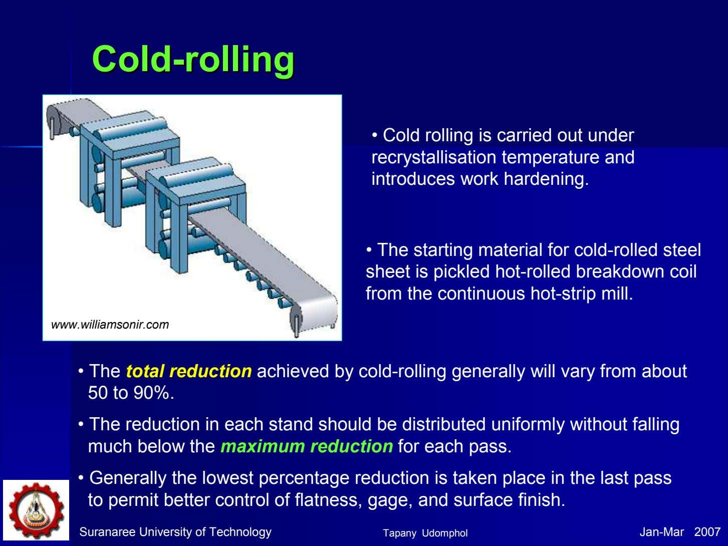 ColdCold--rollingrolling • Cold rolling is carried out under recrystallisation temperature and introduces work