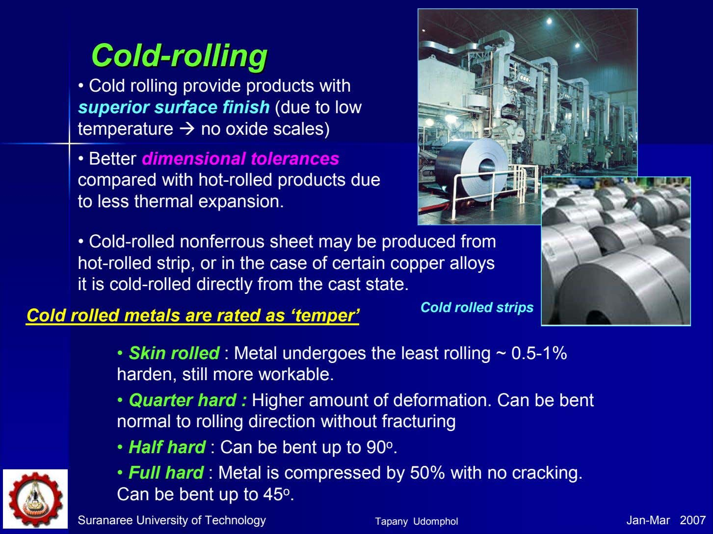 ColdCold--rollingrolling • Cold rolling provide products with superior surface finish (due to low temperature no