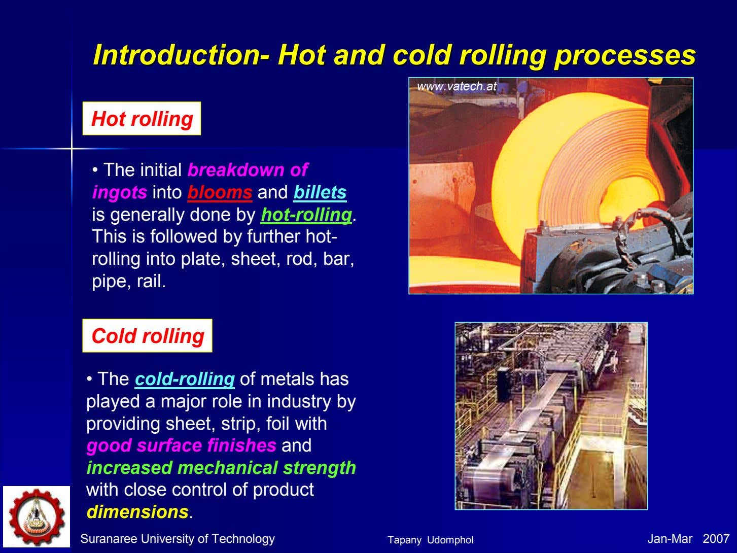 IntroductionIntroduction-- HotHot andand coldcold rollingrolling processesprocesses www.vatech.at Hot rolling • The