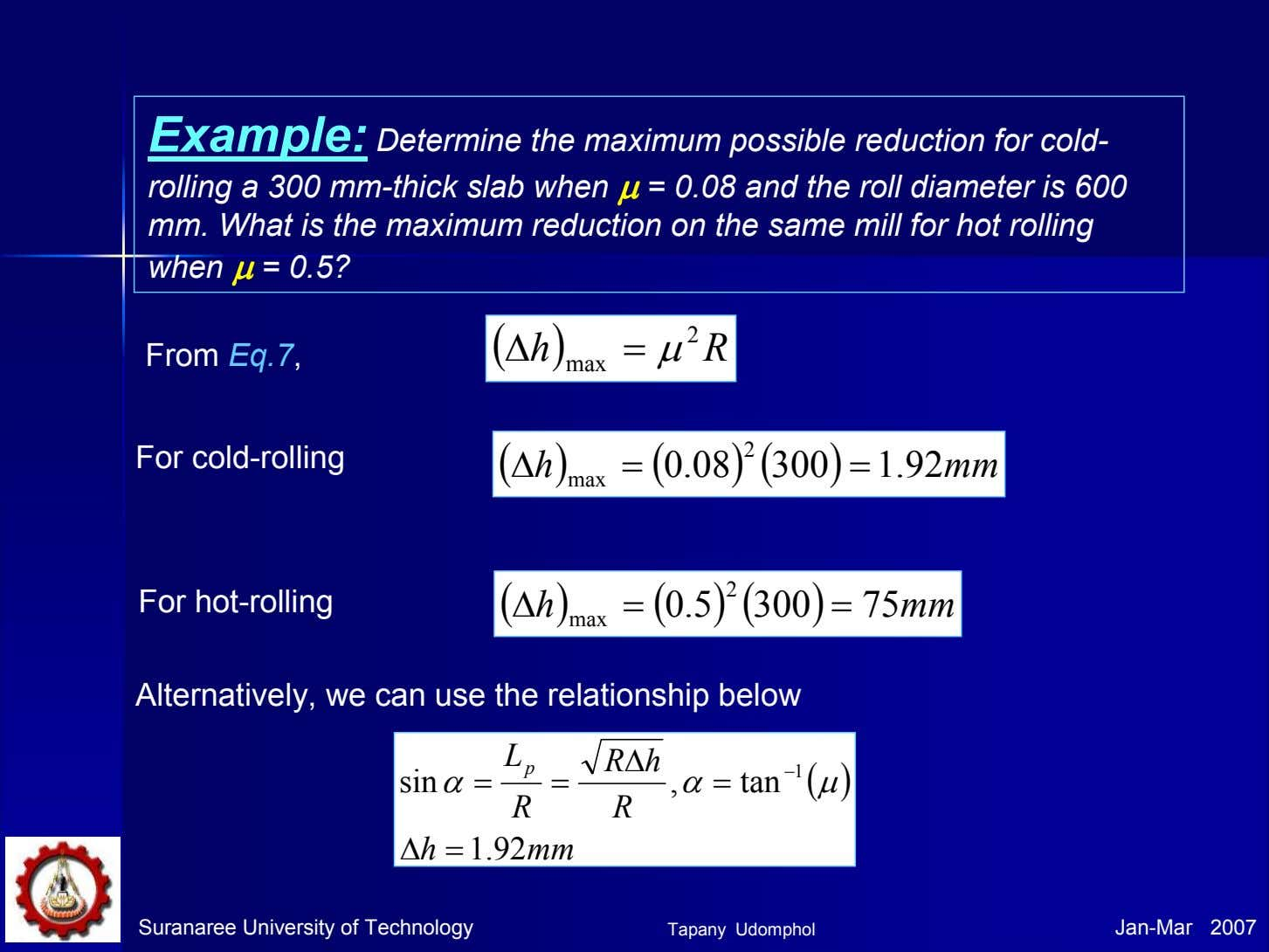 Example: Determine the maximum possible reduction for cold- rolling a 300 mm-thick slab when µµµµ