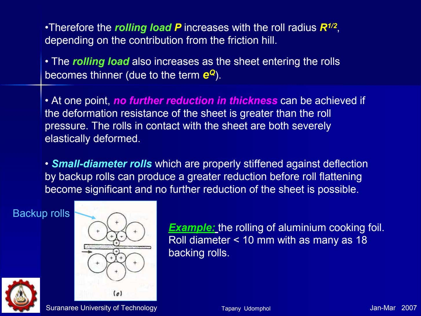 •Therefore the rolling load P increases with the roll radius R 1/2 , depending on
