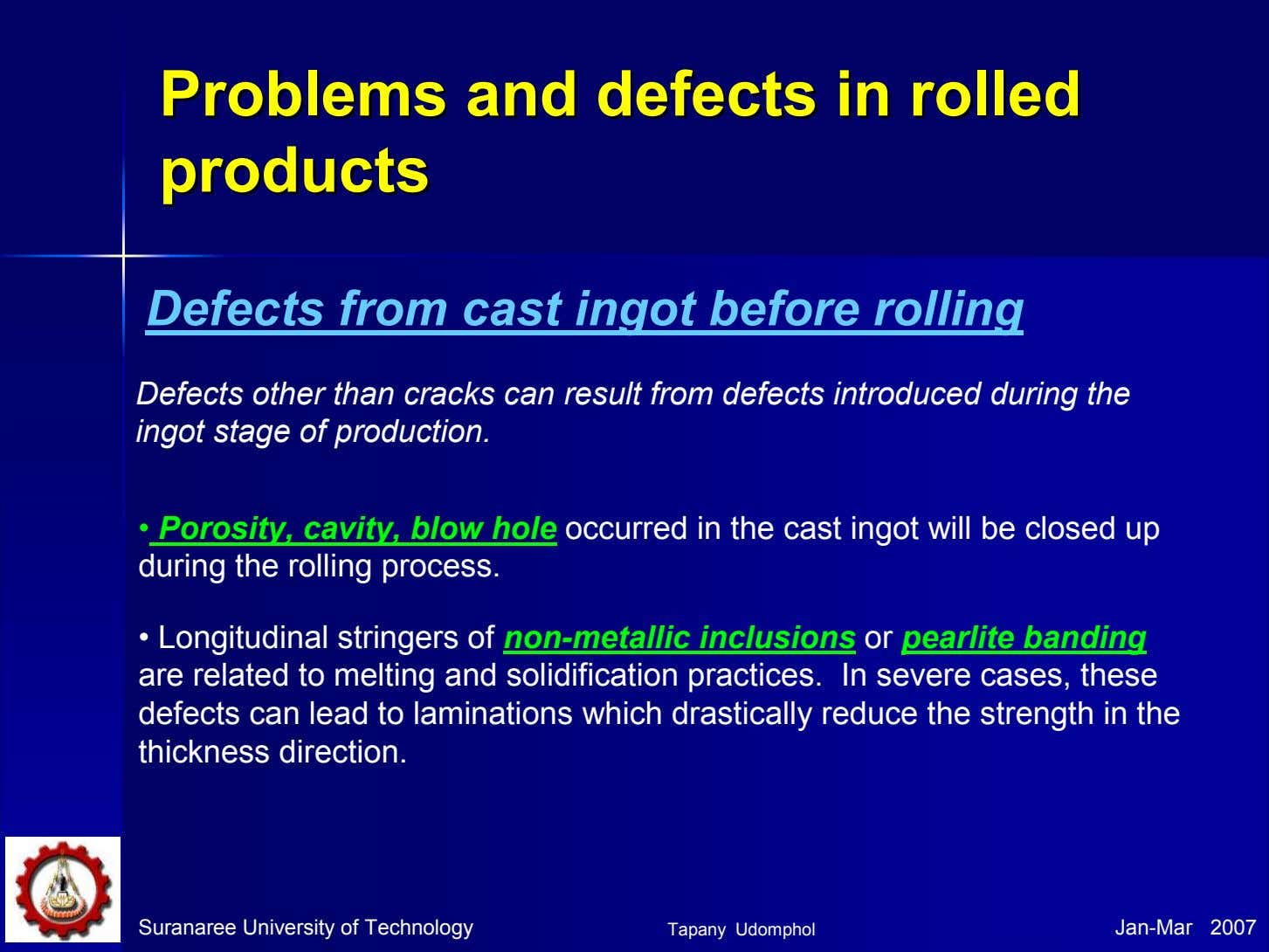 ProblemsProblems andand defectsdefects inin rolledrolled productsproducts Defects from cast ingot before rolling