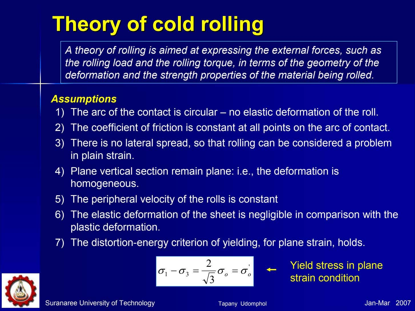 TheoryTheory ofof coldcold rollingrolling A theory of rolling is aimed at expressing the external forces,