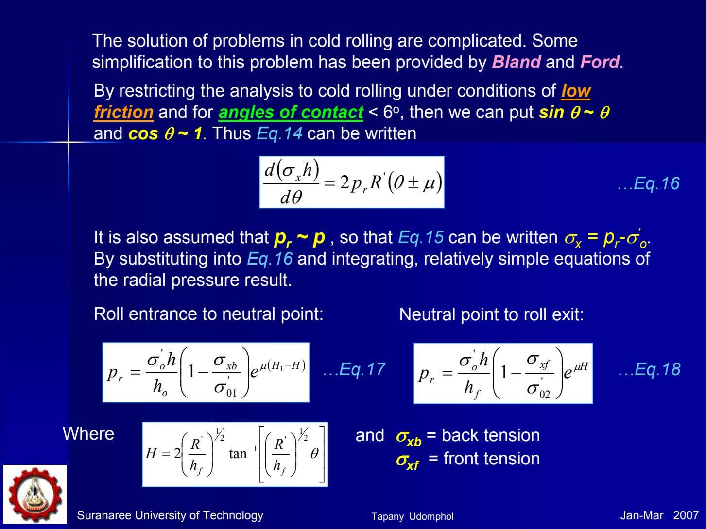 The solution of problems in cold rolling are complicated. Some simplification to this problem has