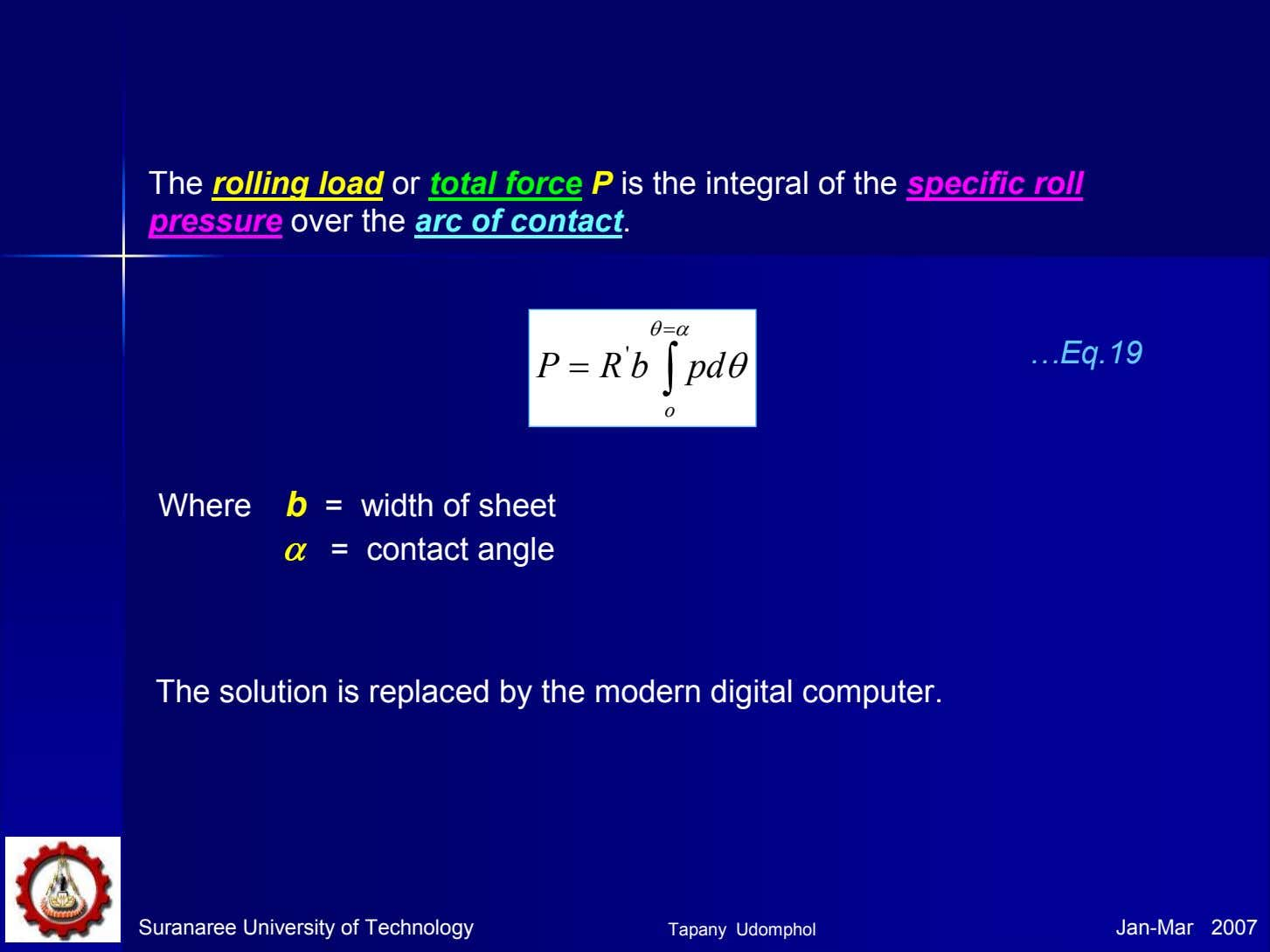 The rolling load or total force P is the integral of the specific roll pressure