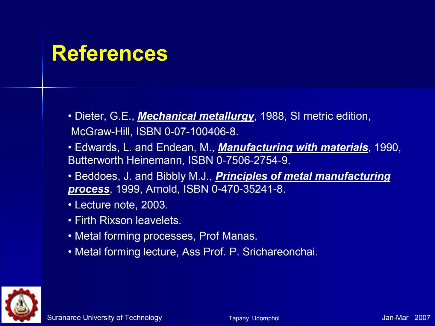 References • Dieter, G.E., Mechanical metallurgy, 1988, SI metric edition, McGraw-Hill, ISBN 0-07-100406-8. •