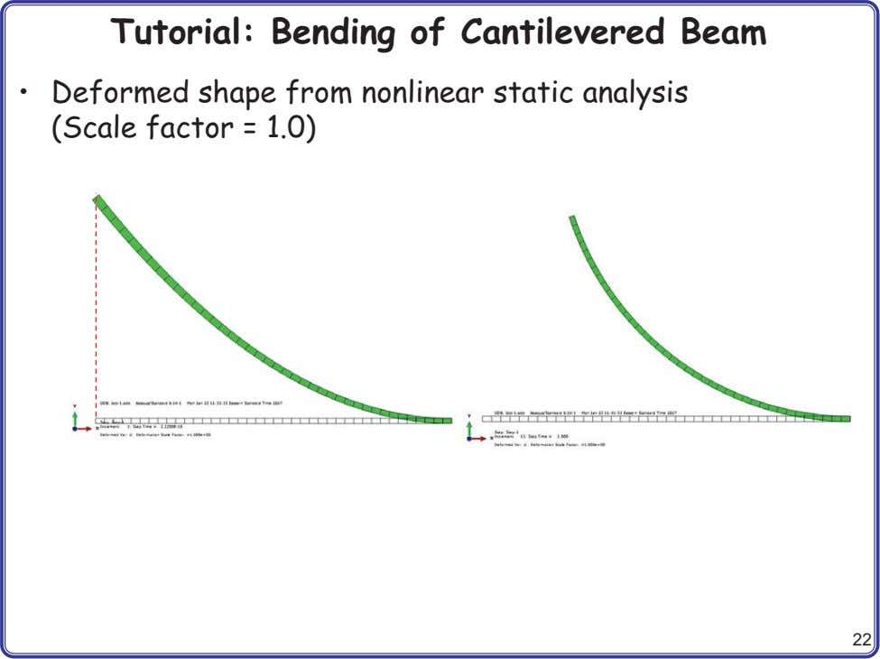 Tutorial: Bending of Cantilevered Beam • Deformed shape from nonlinear static analysis (Scale factor =