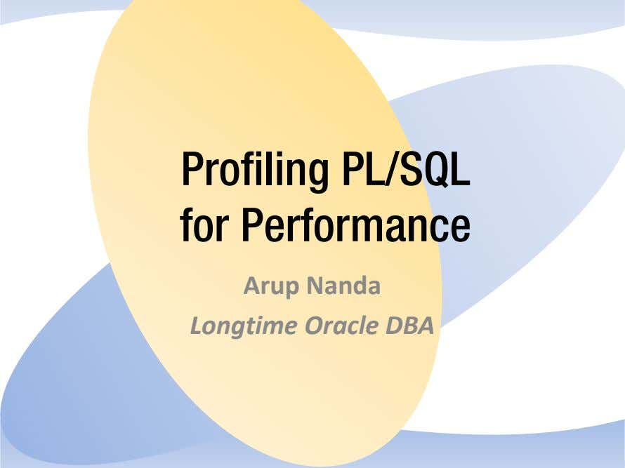 Profiling PL/SQL for Performance Arup Nanda Longtime Oracle DBA