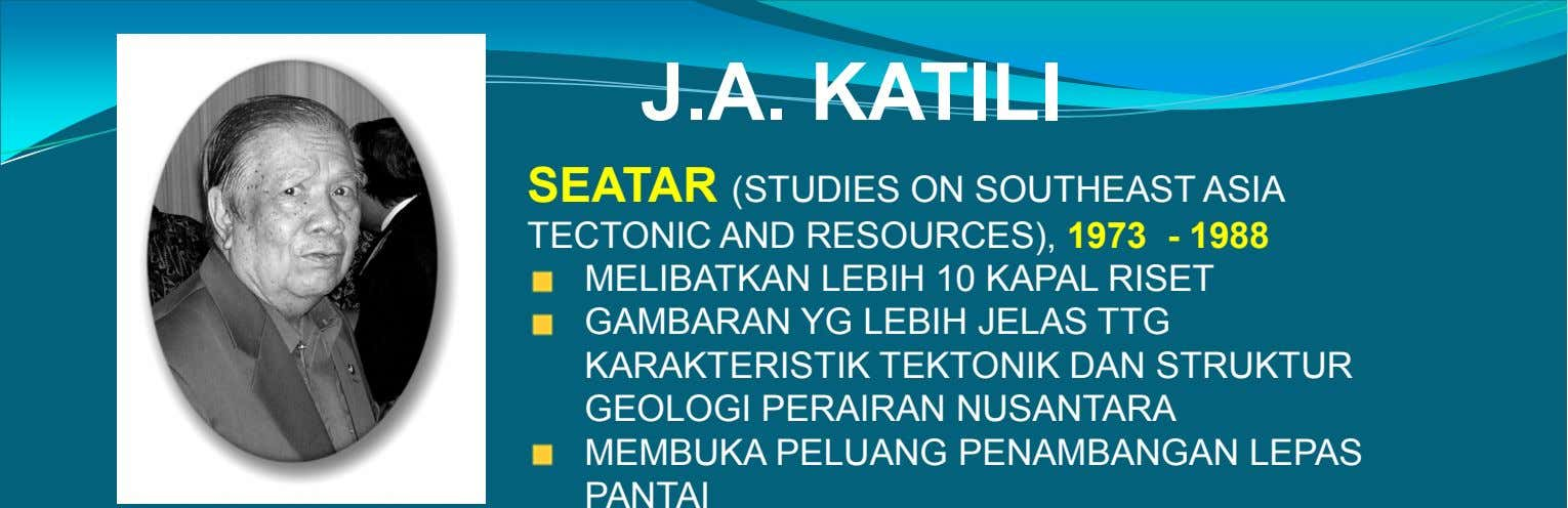 J.A. KATILI SEATAR (STUDIES ON SOUTHEAST ASIA TECTONIC AND RESOURCES), 1973 - 1988 MELIBATKAN LEBIH