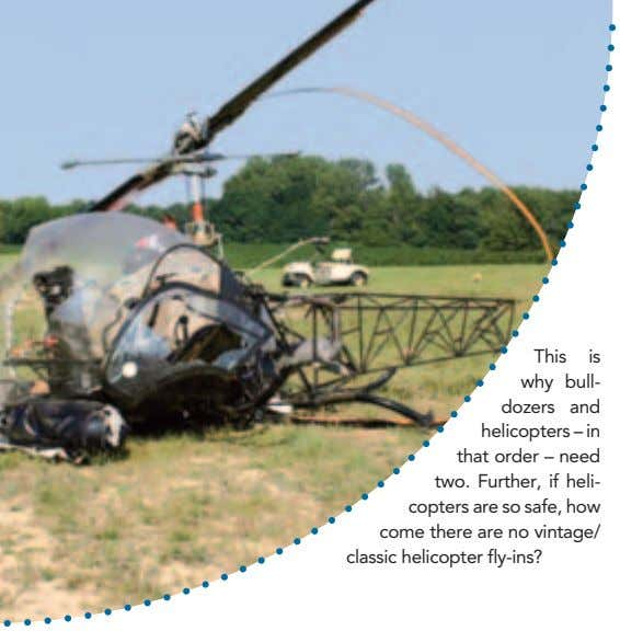 This is why bull- dozers and helicopters – in that order – need two. Further,