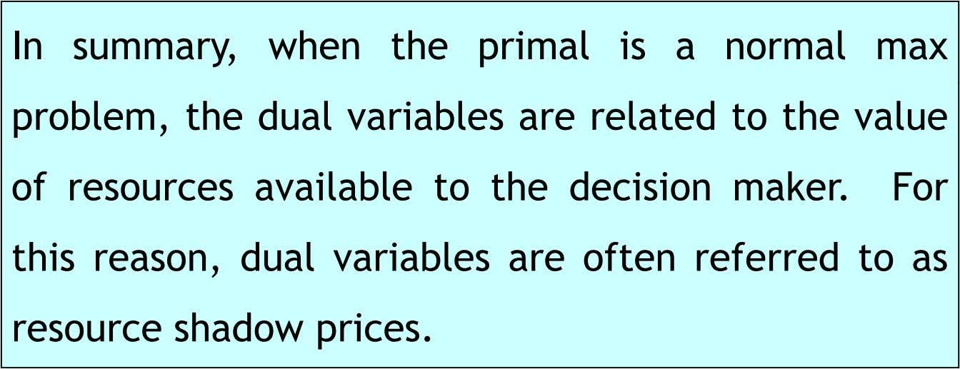 In summary, when the primal is a normal max problem, the dual variables are related