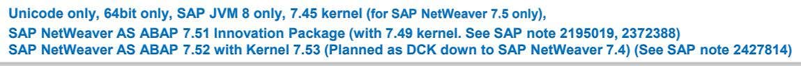 Unicode only, 64bit only, SAP JVM 8 only, 7.45 kernel (for SAP NetWeaver 7.5 only),