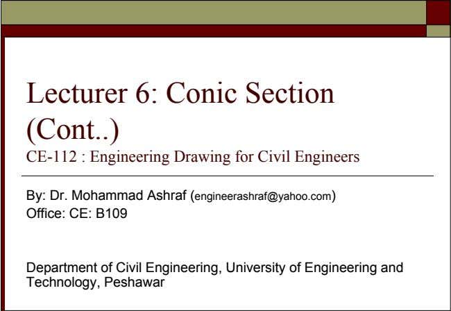 Lecturer 6: Conic Section (Cont ) CE-112 : Engineering Drawing for Civil Engineers By: Dr.