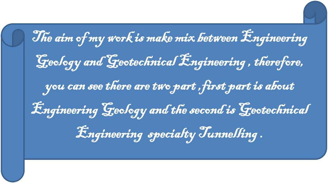 The aim of my work is make mix between Engineering Geology and Geotechnical Engineering , therefore,