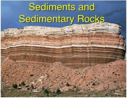 Figure.20- Sediments and Sdimentary Rocks Figure.21- Scheme of Sediments Rocks Characteristics of Sedimentary Rocks I. Deposited