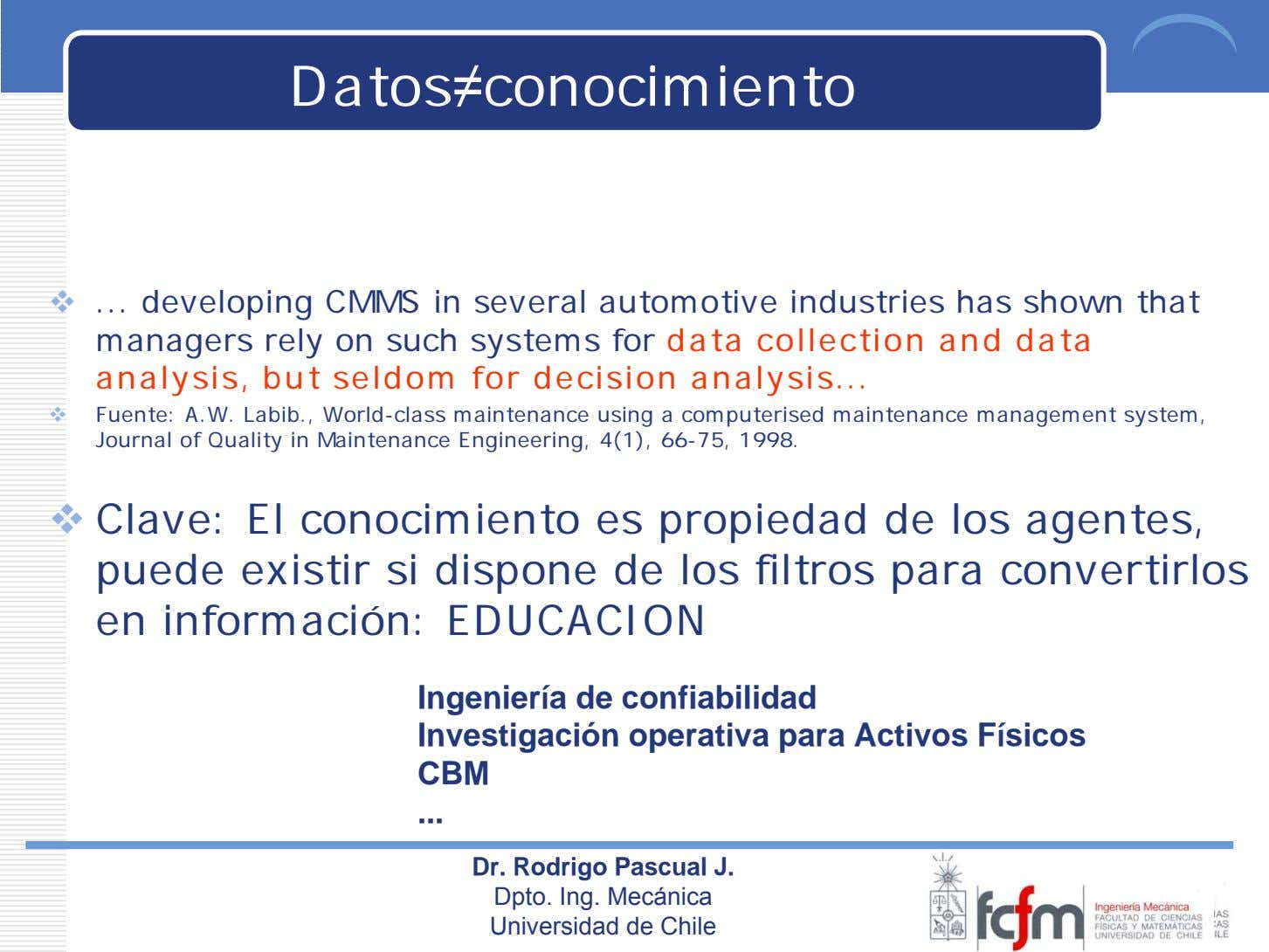 Datos≠conocimiento developing CMMS in several automotive industries has shown that managers rely on such systems