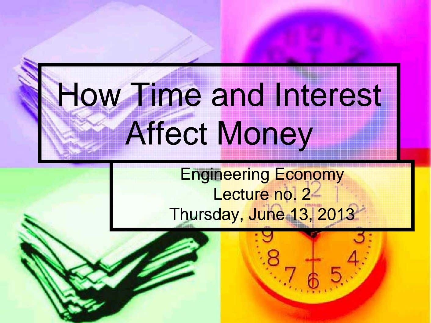 HowHow TimeTime andand InterestInterest AffectAffect MoneMoneyy EngineeringEngineering EconomyEconomy LectureLecture