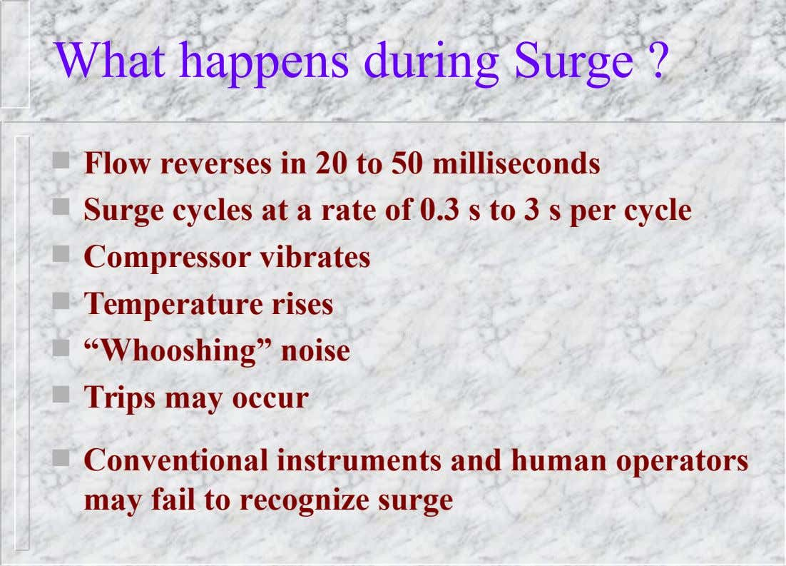 What happens during Surge ?  Flow reverses in 20 to 50 milliseconds  Surge cycles