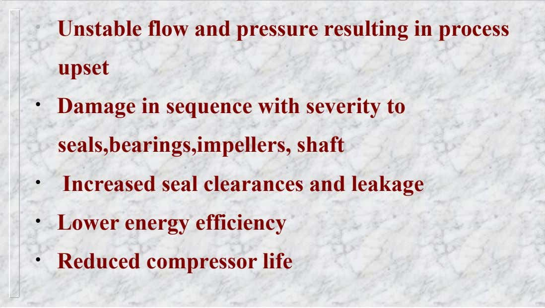 Some surge consequences • • • • • Unstable flow and pressure resulting in process upset