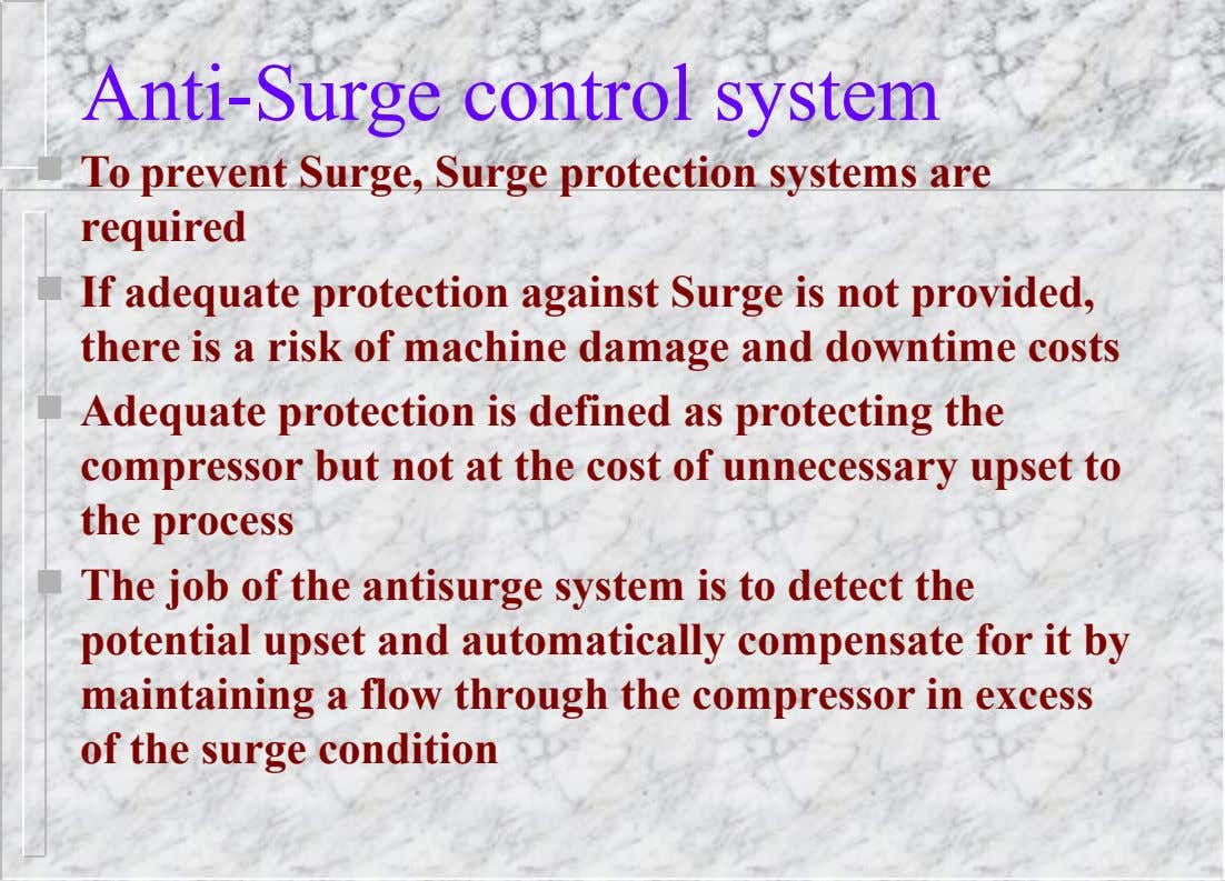 Anti-Surge control system  To prevent Surge, Surge protection systems are required  If adequate protection