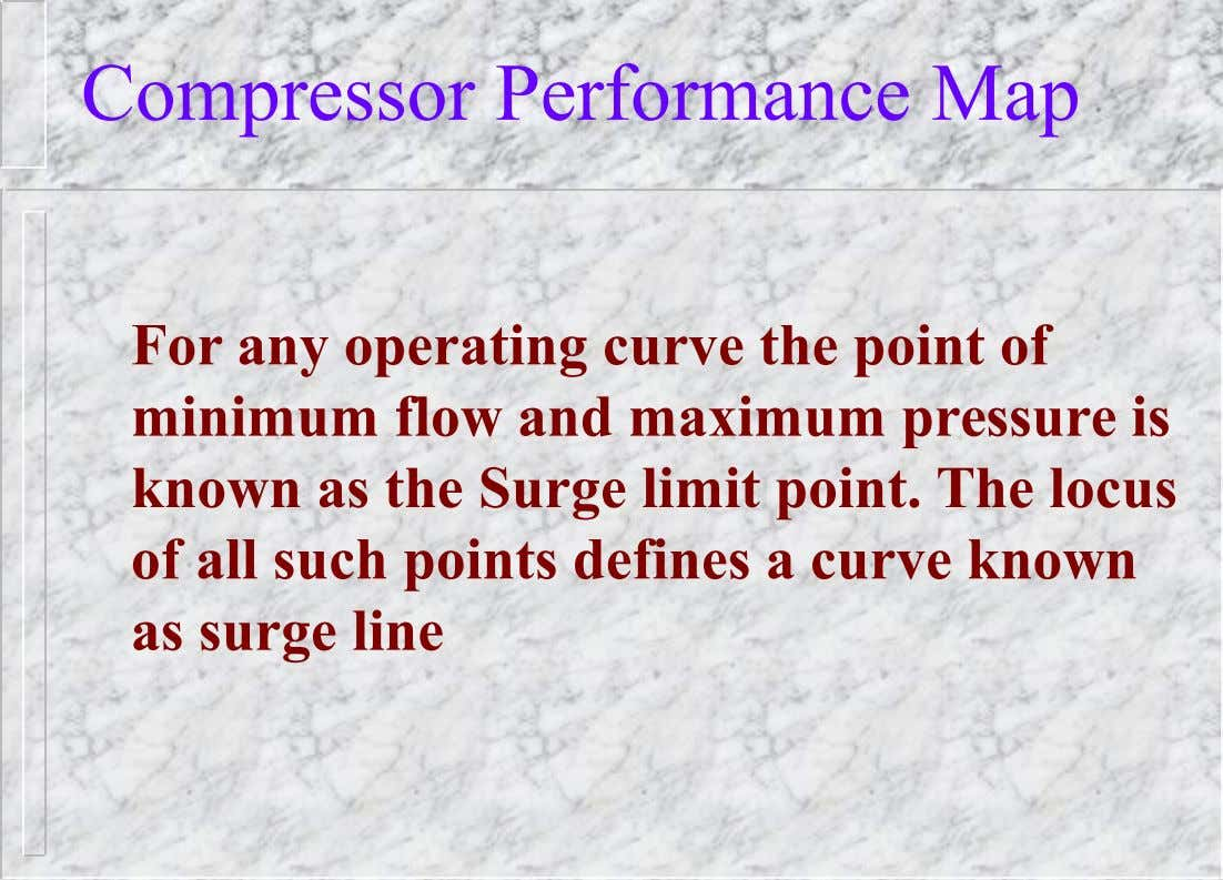 Compressor Performance Map For any operating curve the point of minimum flow and maximum pressure is