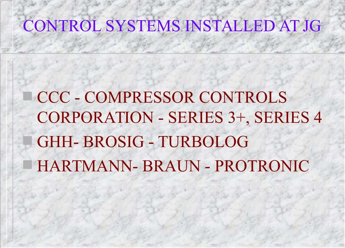 CONTROL SYSTEMS INSTALLED AT JG  CCC - COMPRESSOR CONTROLS CORPORATION - SERIES 3+, SERIES 4
