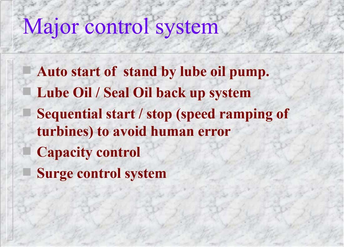 Major control system  Auto start of stand by lube oil pump.  Lube Oil /