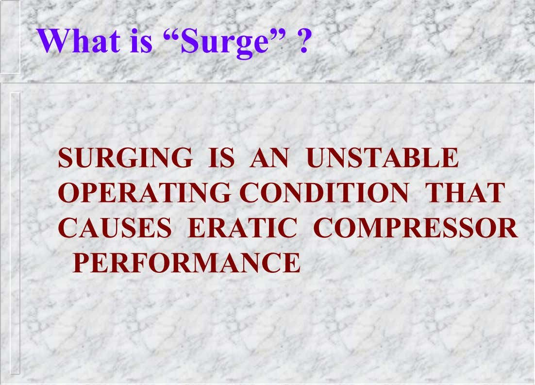 "What is ""Surge"" ? SURGING IS AN UNSTABLE OPERATING CONDITION THAT CAUSES ERATIC COMPRESSOR PERFORMANCE"