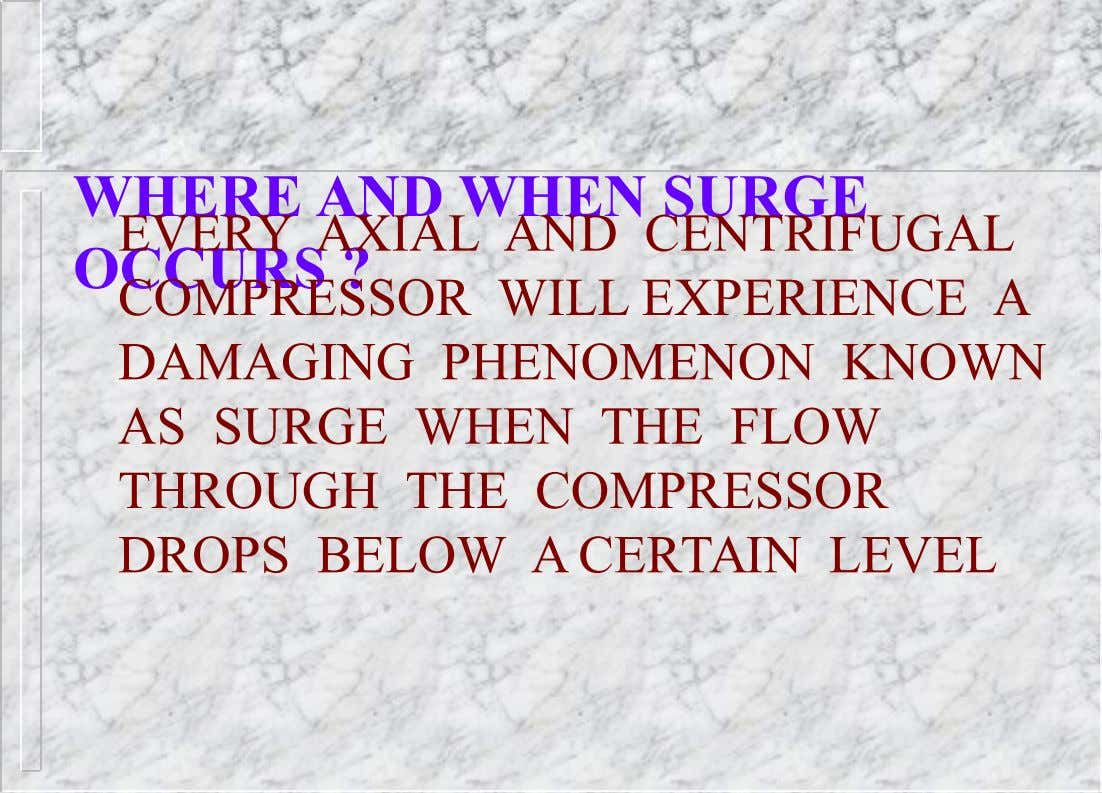 WHERE AND WHEN SURGE EVERY AXIAL AND CENTRIFUGAL OCCURS ? COMPRESSOR WILL EXPERIENCE A DAMAGING PHENOMENON