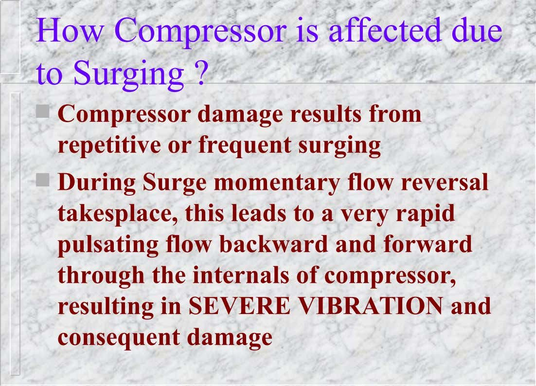How Compressor is affected due to Surging ?  Compressor damage results from repetitive or frequent