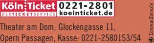Theater am Dom, Glockengasse 11, Opern Passagen, Kasse: 0221-2580153/54