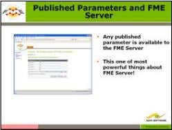 Training Manual 05. Published Parameters and FME Server Any parameter published inside a workspace is available