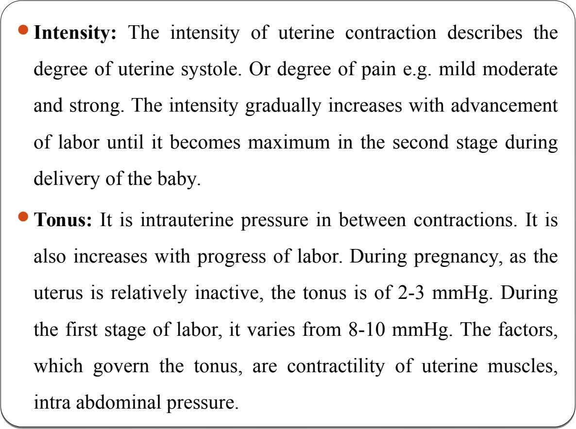  Intensity: The intensity of uterine contraction describes the degree of uterine systole. Or degree of