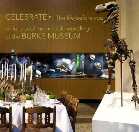 CELEBRATE The life before you Unique and memorable weddings at the BURKE MUSEUM
