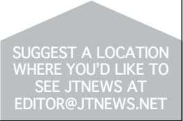 suggest a loCation wHere you'd like to see jtnews at editor@jtnews.net